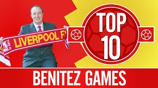 Top 10: Rafa Benitez games in charge | European nights, cup finals, Istanbul