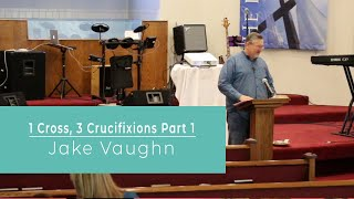 1 Cross, 3 Crucifixions | Sermons |  East Delta Baptist Church