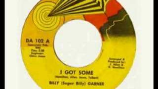 Billy (Sugar Billy) Garner - I got some