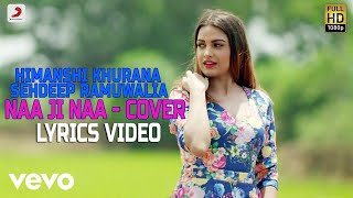 Naa Ji Naa (Official Cover) - Lyrics Video   Himanshi Khurana   Sehdeep Ramuwalia