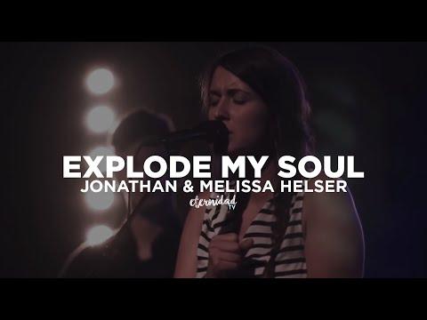 Jonathan & Melissa Helser - Explode My Soul [subtitulado en español]