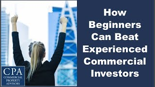 How Beginners Can Beat Experienced Commercial Investors