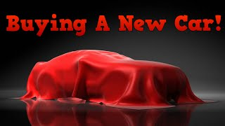 Buying A New Car!!!