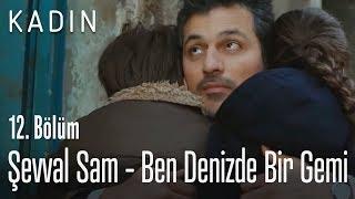 Şevval Sam - Ben Denizde Bir Gemi - Kadın 12. Bölüm