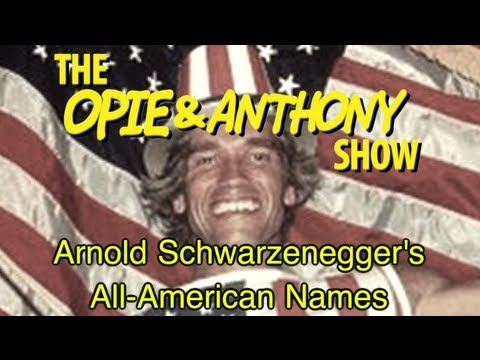 Opie & Anthony: Arnold Schwarzenegger's All-American Names (01/17/06))