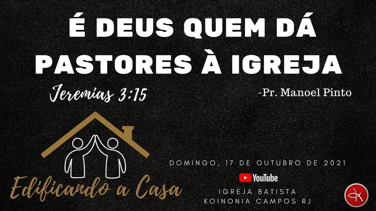 Download É DEUS QUEM DÁ PASTORES À IGREJA - JEREMIAS 3:15 - PR. MANOEL PINTO.
