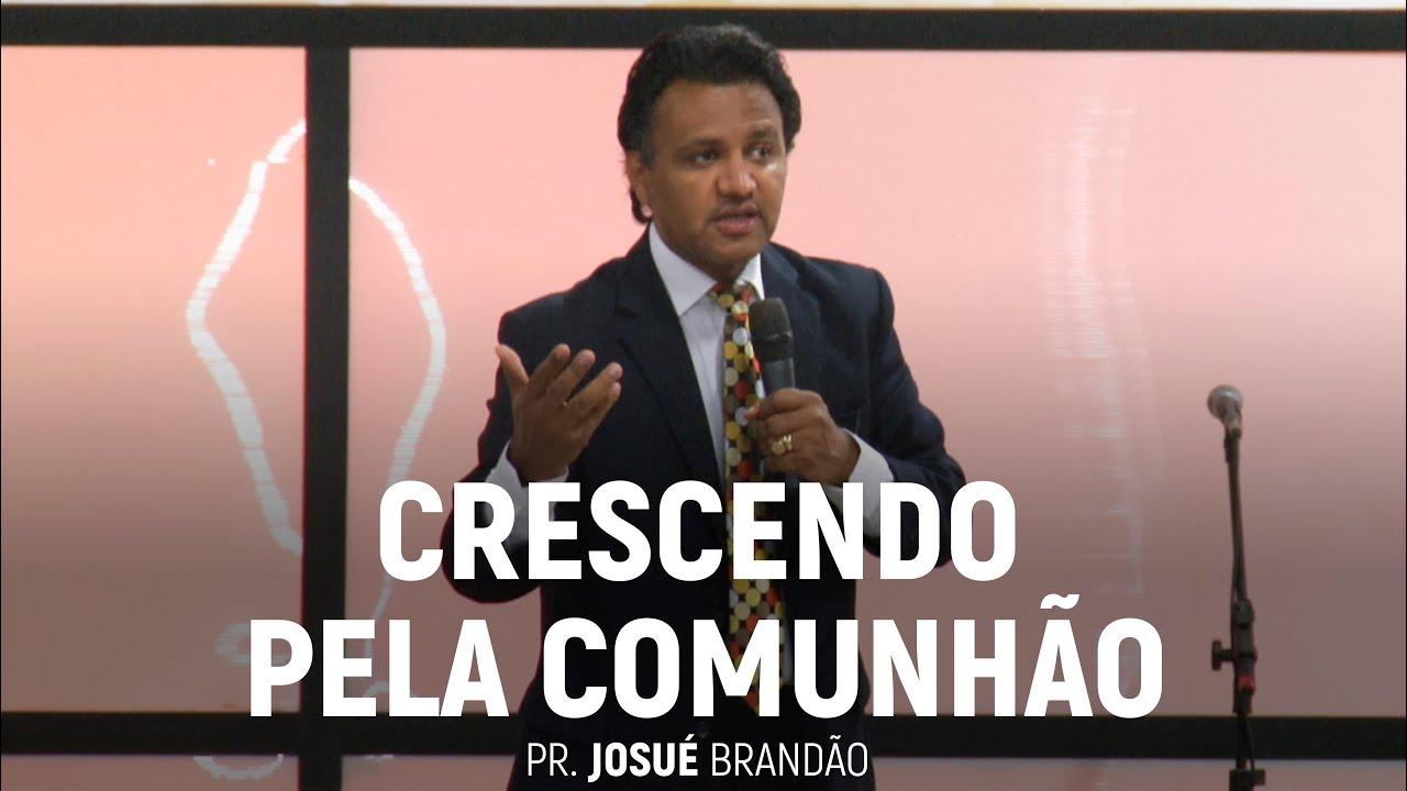 Crescendo Pela Comunhão (Parte 02) | Pr. Josué Brandão