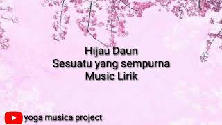 Hijau Daun Sesuatu yang sempurna (Music Lirik)