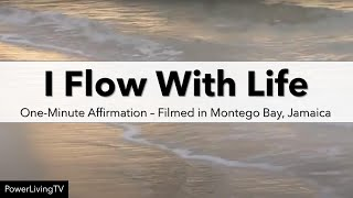 """Today I Flow With Life"" Affirmation"