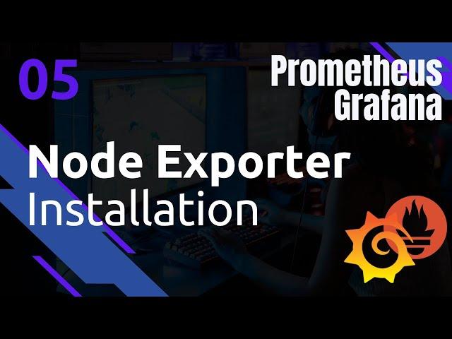 PROMETHEUS - 5. NODE EXPORTER : INSTALLATION