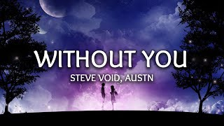 Steve Void, AUSTN ‒ Without You (Lyrics)