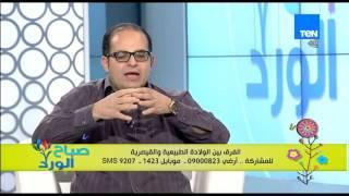 صباح الورد - د/شوقي رشوان يوضح الحالات التى تستدعي الولادة القيصرية والولادة الطبيعية