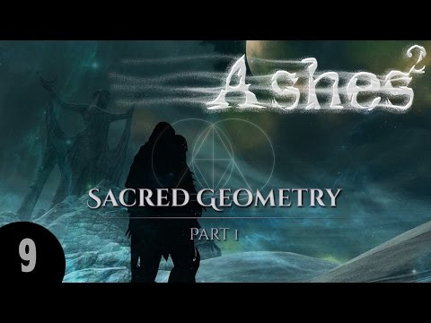 ASHES2: Sacred Geometry - Part 1