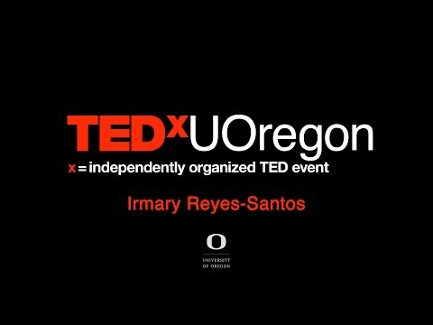 Building intercultural communities: Irmary Reyes-Santos at TEDxUOregon
