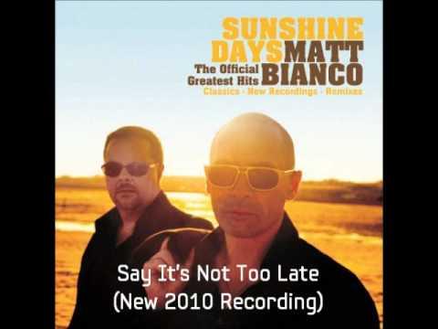 Matt Bianco - Say It's Not Too Late (New Recording 2010) [HQ Audio]
