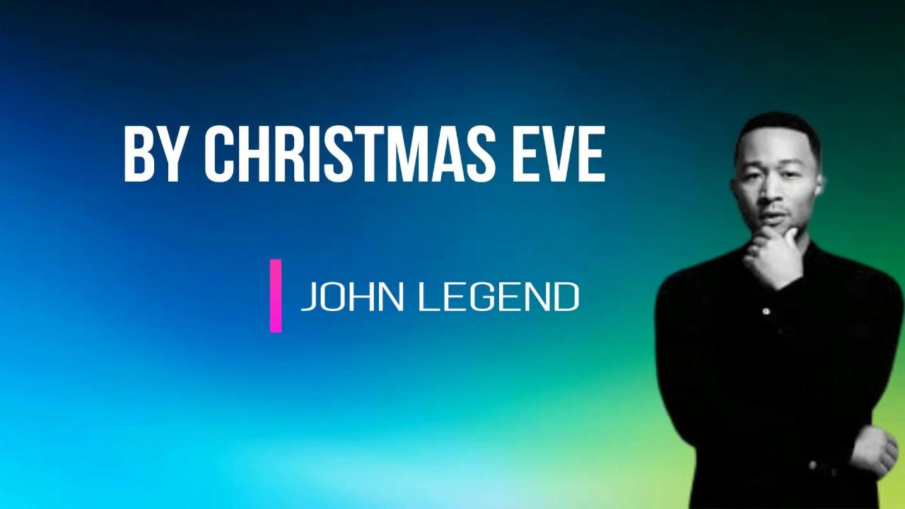 John Legend By Christmas Eve Lyrics Youtube