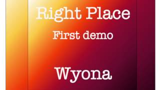 Right Place (first demo) chorus - Wyona