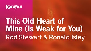 Karaoke This Old Heart of Mine (Is Weak for You) - Rod Stewart *