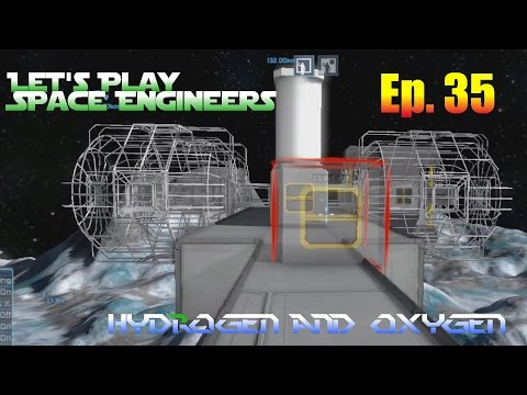 Let's Play Space Engineers Ep. 35 - Hydrogen And Oxygen System