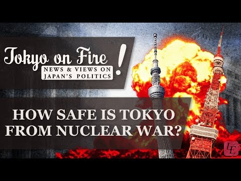 How Safe is Tokyo from Nuclear War?   Tokyo on Fire (with missile expert Lance Gatling)
