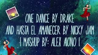 one dance by drake and hasta el amanecer by nicky jam mashup by alex aiono lyric video