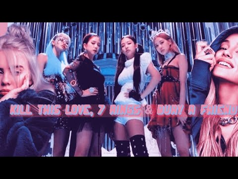 KILL THIS LOVE, 7 RINGS & BURY A FRIEND REMIX (BLACKPINK, ARIANA GRANDE BILLIE EILISH)