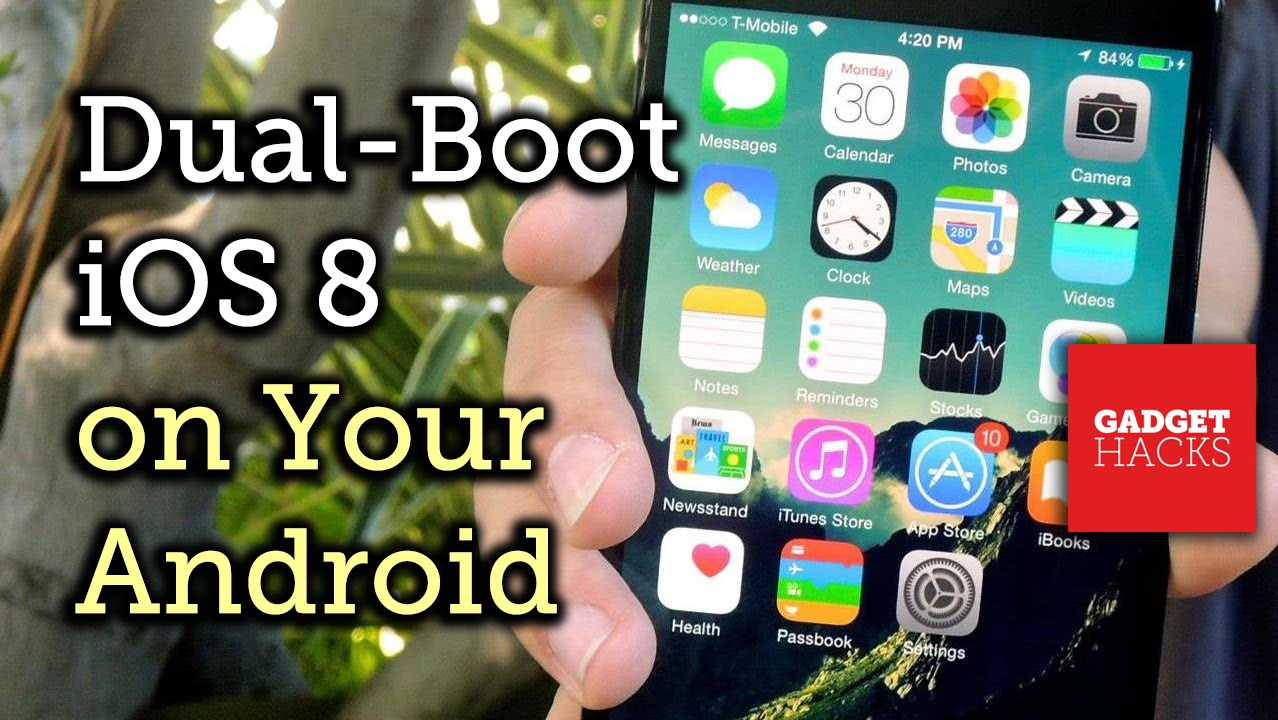 Exclusive: Dual-Boot iOS 8 on Your Android Phone (4 0+)