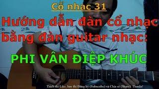 Phi Vân Điệp Khúc - (Hướng dẫn đàn cổ nhạc bằng đàn guitar nhạc) - Cổ nhạc 31