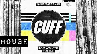 HOUSE: AMINE EDGE & DANCE feat PTAF – Boss Ass Bitch [CUFF]