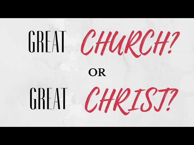 A Great Church or a Great Christ? - John 17:1-5 (Matt Yeary)