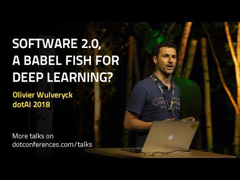 DotAI 2018 - Olivier Wulveryck - Software 2.0, A Babel Fish For Deep Learning?