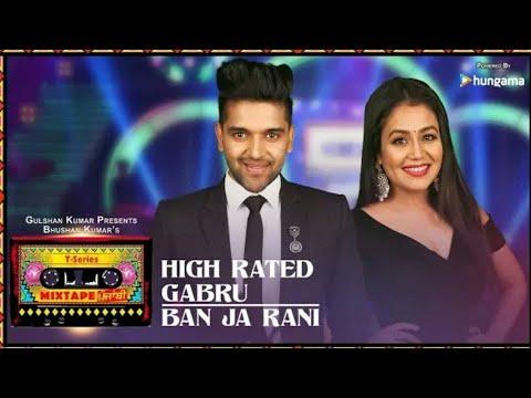 T-Series Mixtape Punjabi | Full Song | High Rated Gbaru/Ban Ja Rani | Neha Kakkar & Guru Randhawa