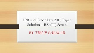 ipr and cyber law paper solution 2016 b sc it sem 6 q 1 a