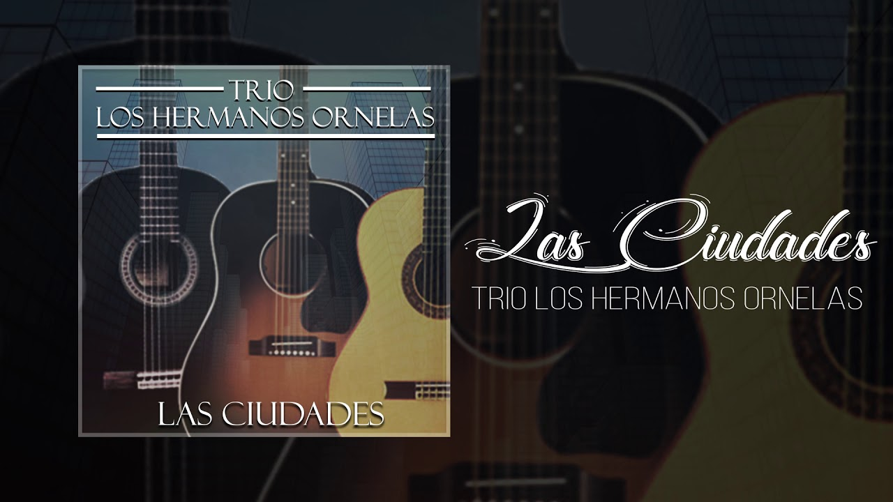 Trio Los Hermanos Ornelas - Las Ciudades  🌇 💞 | LYRIC VIDEO