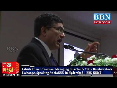 Ashish Kumar Chauhan, M D & CEO - Bombay Stock Exchange, Speaking At MANUU In Hyderabad