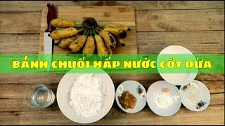 Công Thức làm bánh chuối hấp với nước cốt dừa | Mềm, dẻo, thơm, ngon