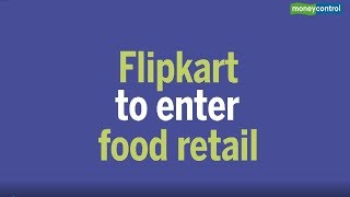 Flipkart to enter food retail with Rs 2,500cr war chest