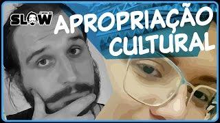 APROPRIAÇÃO CULTURAL!? | Canal do Slow 39