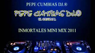 PEPE CUMBIAS DJ.® - INMORTALES MINI MIX 2011