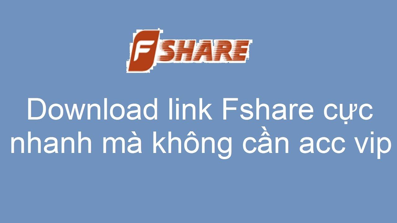 Download link Fshare cực nhanh mà không cần acc vip