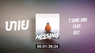 ຫາຍ ( missing ) T'jame uno Feat: Gx2