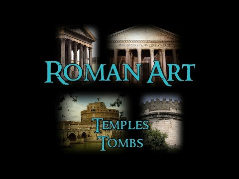Roman Art - 4 Temples and Tombs