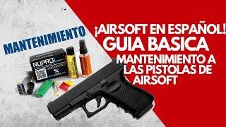 ¿Como hacer mantenimiento a las pistolas de Airsoft? - Tutorial en Español
