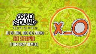 go stupid tom enzy remix dj bl3nd ido b zooki lokosound records