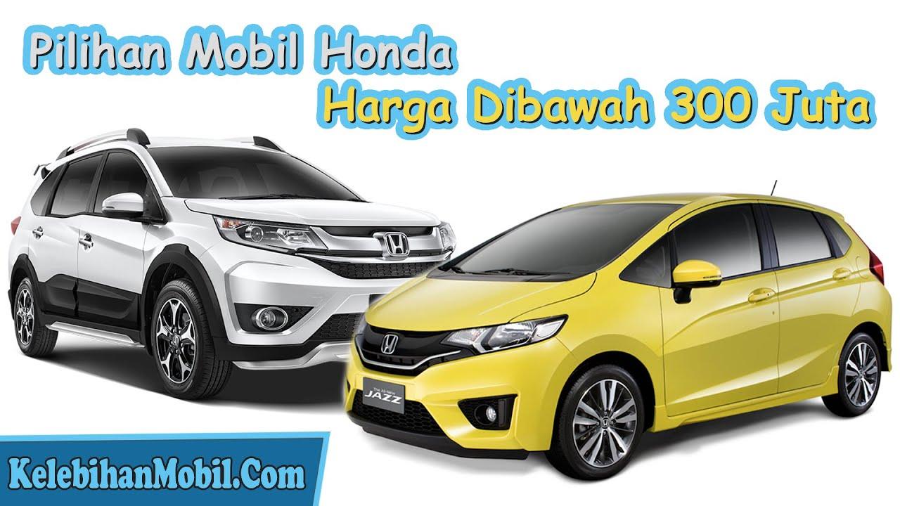 Pilihan Mobil Honda Harga Dibawah 300 Juta Kelebihan Mobil Youtube