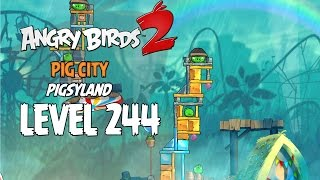 Angry Birds 2 Level 244 Pig City Pigsyland 3 Star Walkthrough