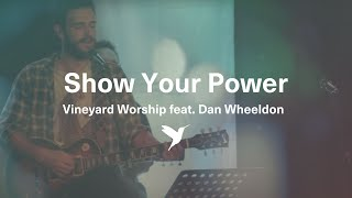 Show Your Power - Live Vineyard Worship [taken from Spirit Burn] feat. Dan Wheeldon