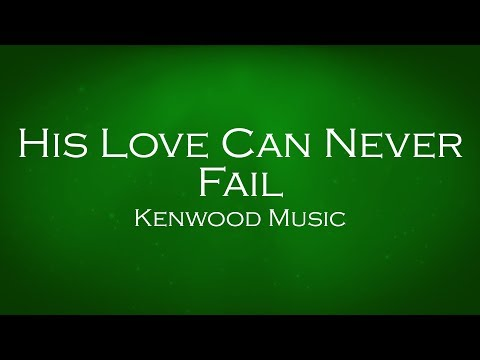 His Love Can Never Fail - Kenwood Music