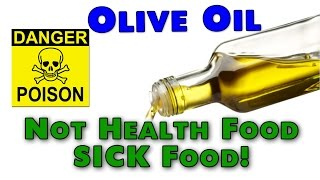 Olive Oil is NOT Health Food but Sick Food
