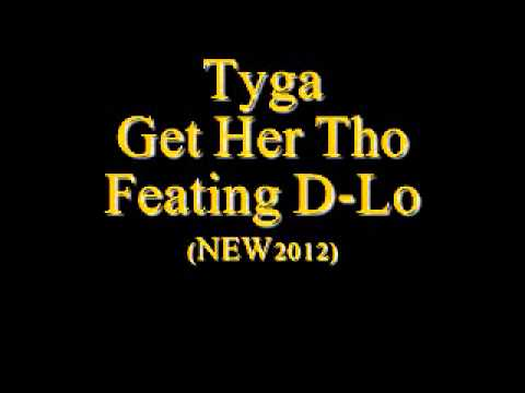 Tyga - Get Her Tho Ft D-Lo [NEW/2012] HOT SLAP